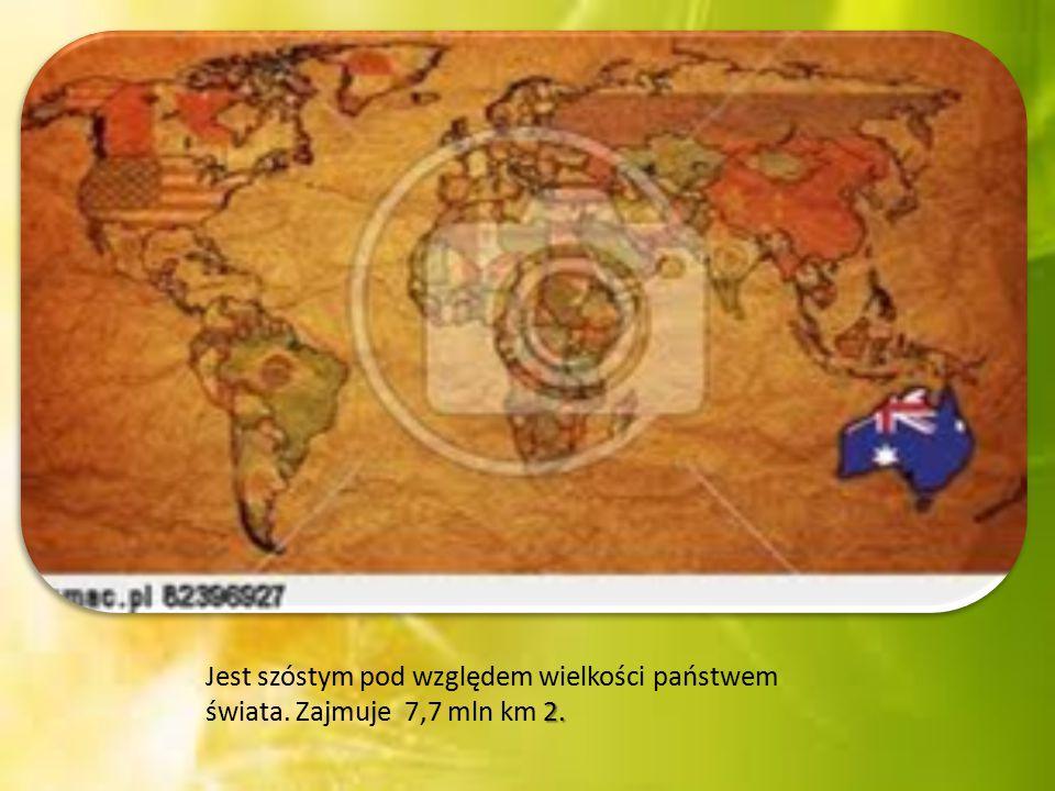 2. Jest szóstym pod względem wielkości państwem świata. Zajmuje 7,7 mln km 2.