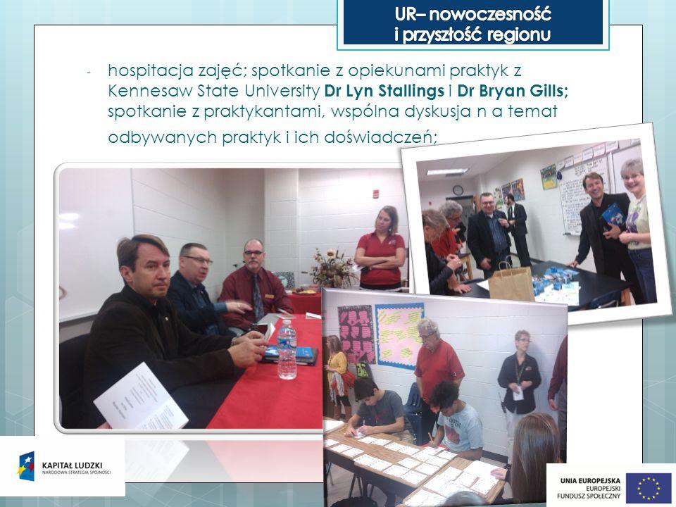 - hospitacja zajęć; spotkanie z opiekunami praktyk z Kennesaw State University Dr Lyn Stallings i Dr Bryan Gills; spotkanie z praktykantami, wspólna dyskusja n a temat odbywanych praktyk i ich doświadczeń;