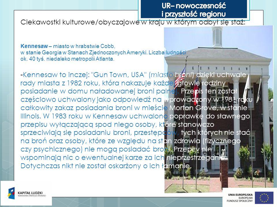 Ciekawostki kulturowe/obyczajowe w kraju w którym odbył się staż: Kennesaw – miasto w hrabstwie Cobb, w stanie Georgia w Stanach Zjednoczonych Ameryki.