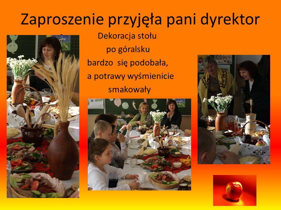 Zaproszenie przyjęła pani dyrektor Dekoracja stołu po góralsku bardzo się podobała, a potrawy wyśmienicie smakowały