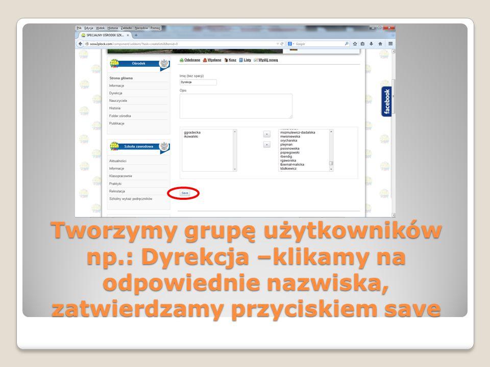 Tworzymy grupę użytkowników np.: Dyrekcja –klikamy na odpowiednie nazwiska, zatwierdzamy przyciskiem save