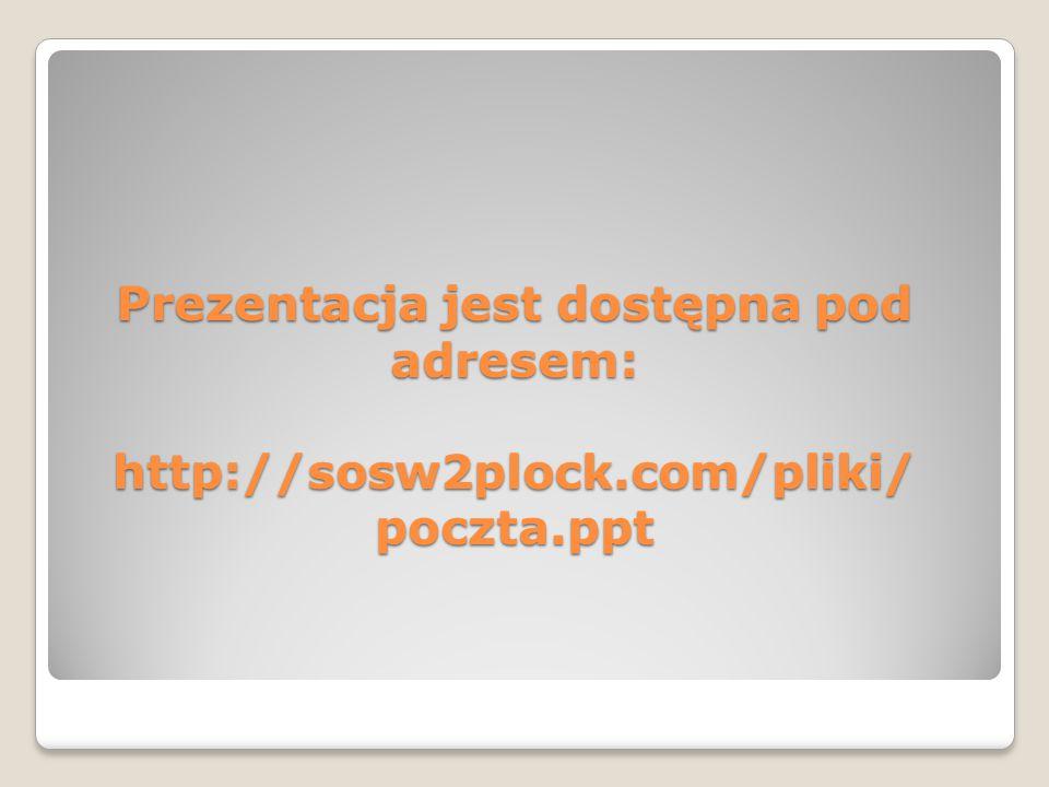 Prezentacja jest dostępna pod adresem: http://sosw2plock.com/pliki/ poczta.ppt