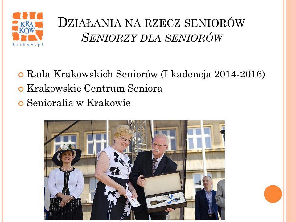 D ZIAŁANIA NA RZECZ SENIORÓW S ENIORZY DLA SENIORÓW Rada Krakowskich Seniorów (I kadencja 2014-2016) Krakowskie Centrum Seniora Senioralia w Krakowie
