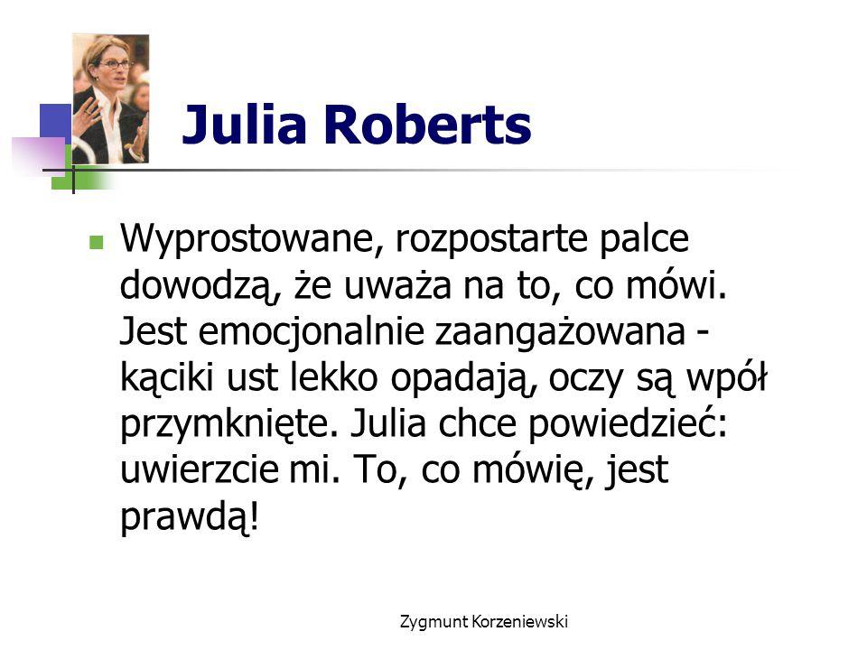 Julia Roberts Wyprostowane, rozpostarte palce dowodzą, że uważa na to, co mówi.