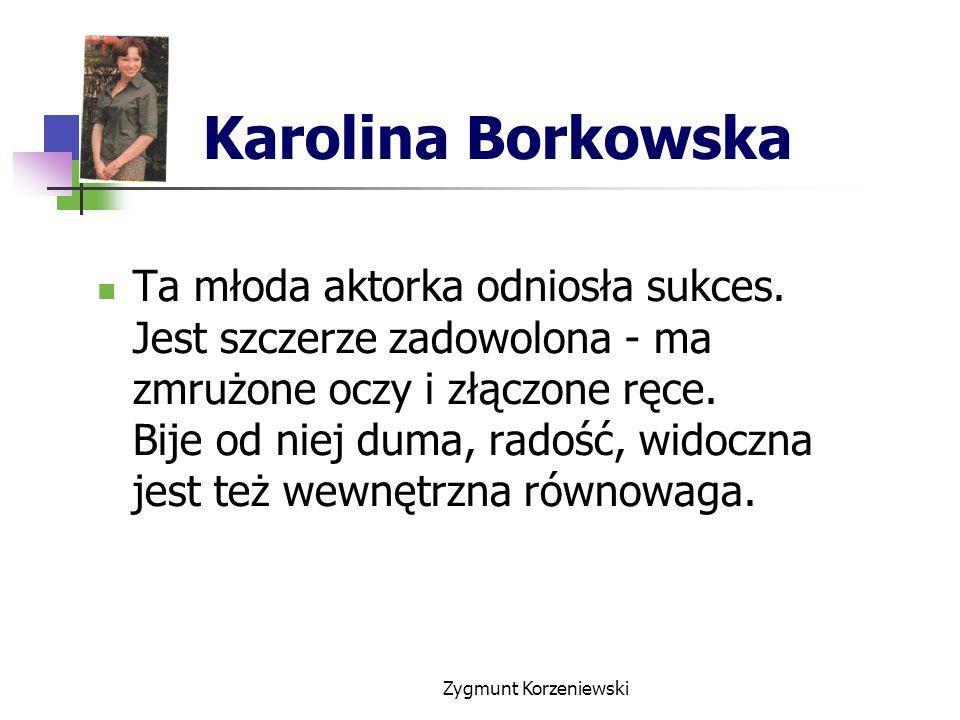 Karolina Borkowska Ta młoda aktorka odniosła sukces.