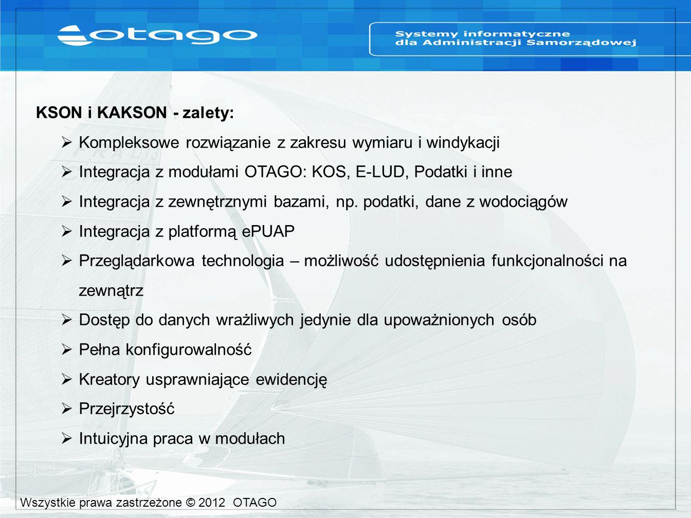 KSON i KAKSON - zalety:  Kompleksowe rozwiązanie z zakresu wymiaru i windykacji  Integracja z modułami OTAGO: KOS, E-LUD, Podatki i inne  Integracja z zewnętrznymi bazami, np.