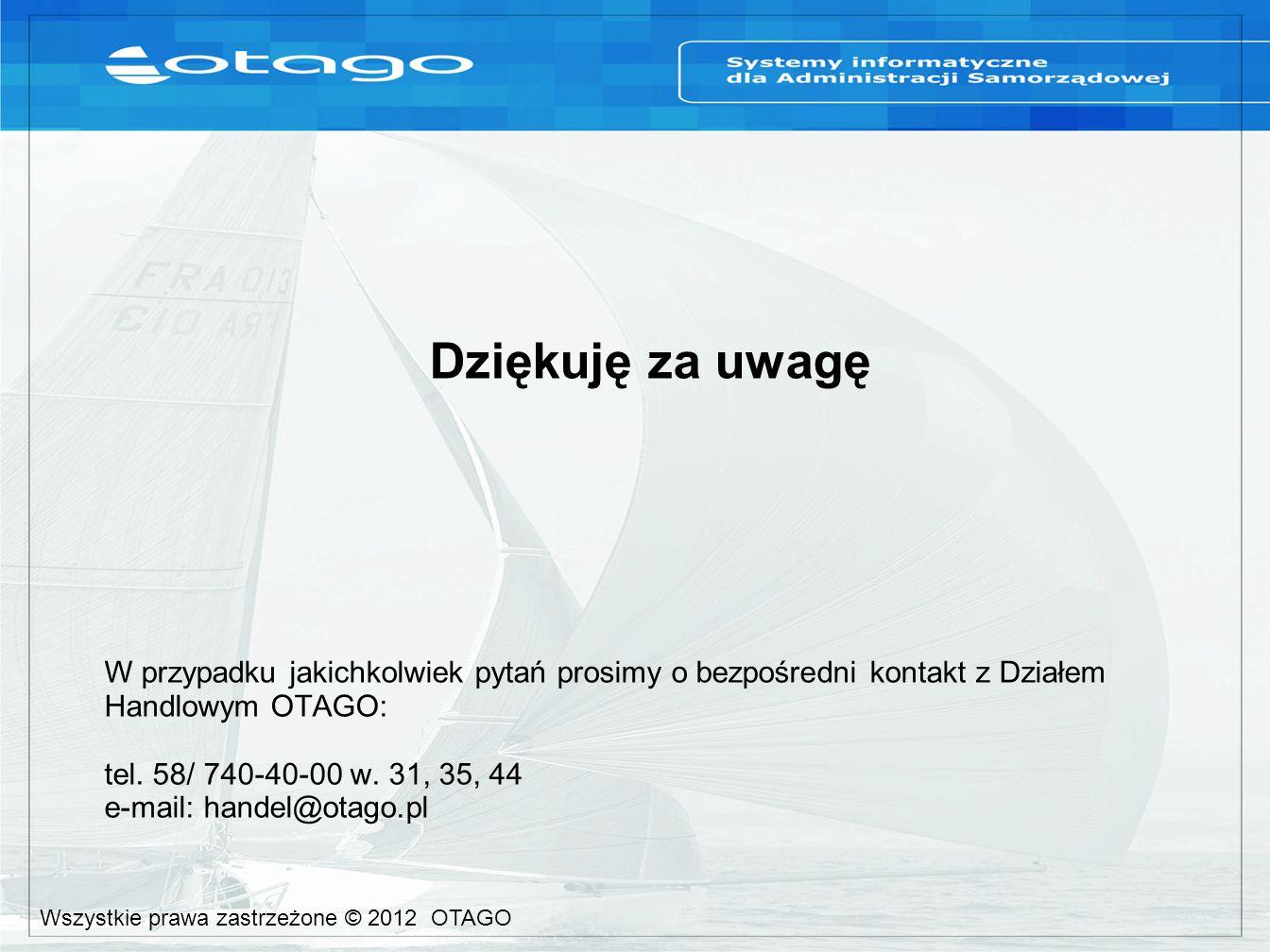 W przypadku jakichkolwiek pytań prosimy o bezpośredni kontakt z Działem Handlowym OTAGO: tel.
