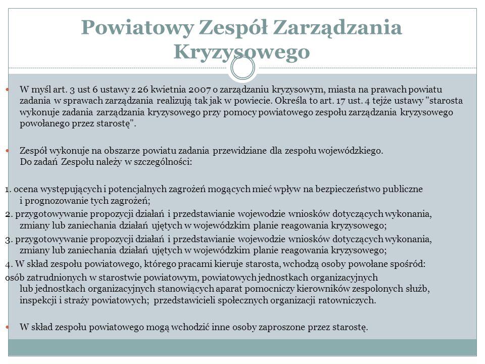 Powiatowy Zespół Zarządzania Kryzysowego W myśl art. 3 ust 6 ustawy z 26 kwietnia 2007 o zarządzaniu kryzysowym, miasta na prawach powiatu zadania w s