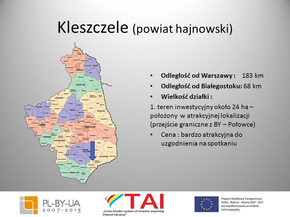 Kleszczele (powiat hajnowski) Odległość od Warszawy : 183 km Odległość od Białegostoku: 68 km Wielkość działki : 1. teren inwestycyjny około 24 ha – p