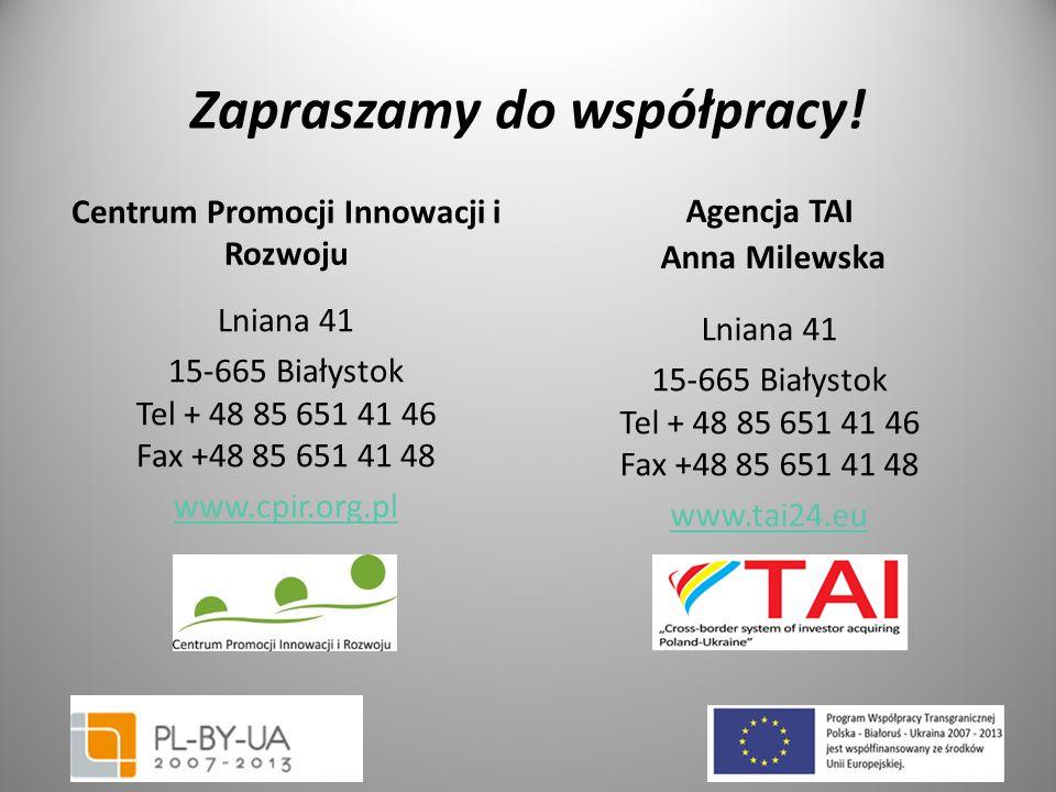 Zapraszamy do współpracy! Centrum Promocji Innowacji i Rozwoju Lniana 41 15-665 Białystok Tel + 48 85 651 41 46 Fax +48 85 651 41 48 www.cpir.org.pl A