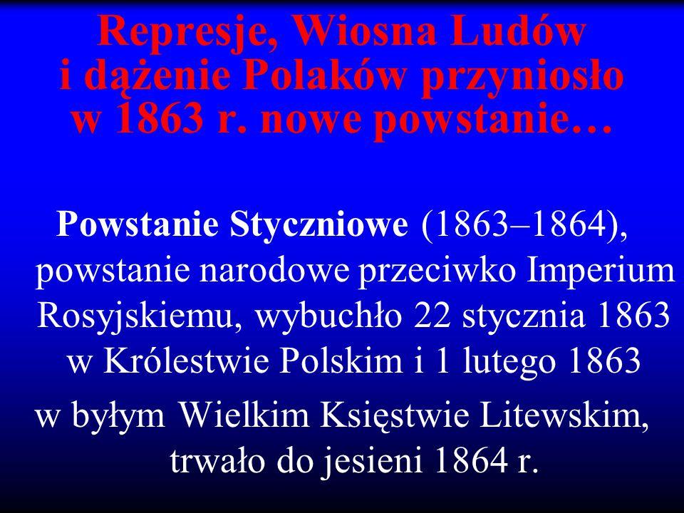 Represje, Wiosna Ludów i dążenie Polaków przyniosło w 1863 r. nowe powstanie… Powstanie Styczniowe (1863–1864), powstanie narodowe przeciwko Imperium