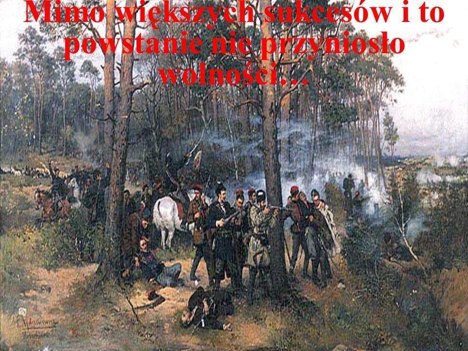 Mimo większych sukcesów i to powstanie nie przyniosło wolności…