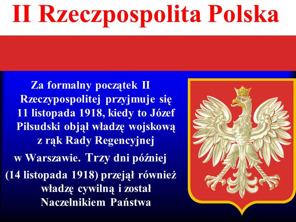 II Rzeczpospolita Polska Za formalny początek II Rzeczypospolitej przyjmuje się 11 listopada 1918, kiedy to Józef Piłsudski objął władzę wojskową z rą