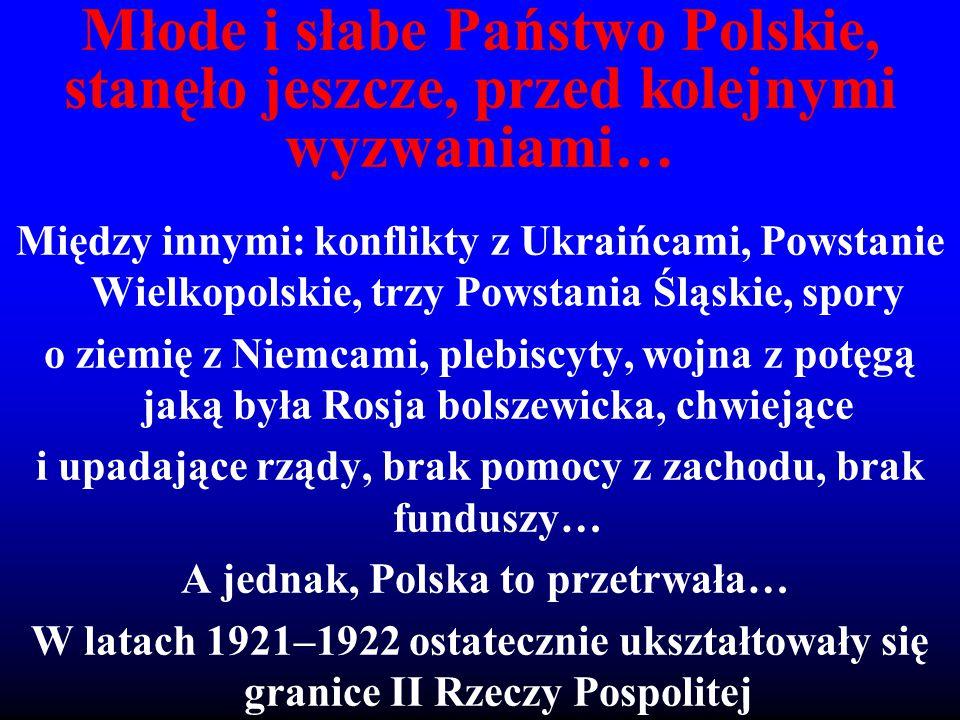 Młode i słabe Państwo Polskie, stanęło jeszcze, przed kolejnymi wyzwaniami… Między innymi: konflikty z Ukraińcami, Powstanie Wielkopolskie, trzy Powst