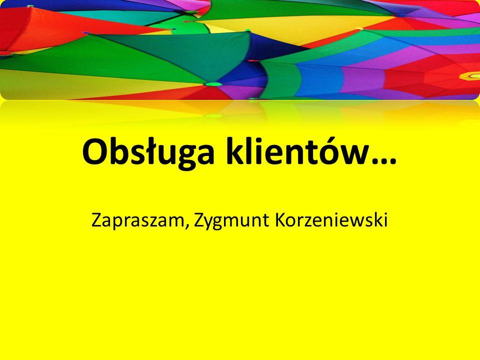 Obsługa klientów… Zapraszam, Zygmunt Korzeniewski