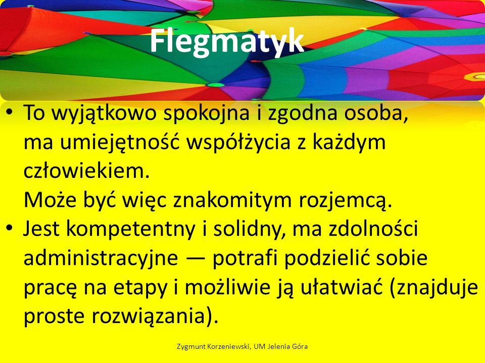 SANGWINIK Prostoduszny Ciągle jak dziecko Urodzony aktor Gadatliwy Ma poczucie humoru Zygmunt Korzeniewski, UM Jelenia Góra