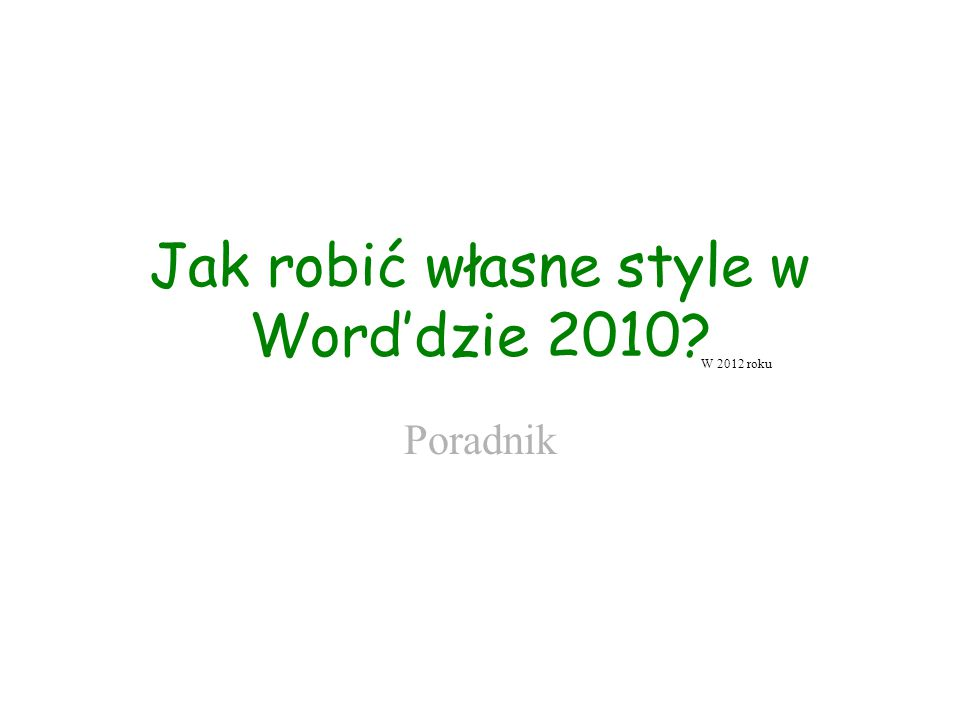 Jak robić własne style w Word'dzie 2010? Poradnik W 2012 roku