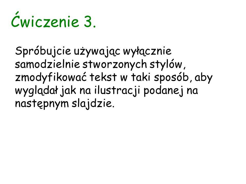 Ćwiczenie 3. Spróbujcie używając wyłącznie samodzielnie stworzonych stylów, zmodyfikować tekst w taki sposób, aby wyglądał jak na ilustracji podanej n