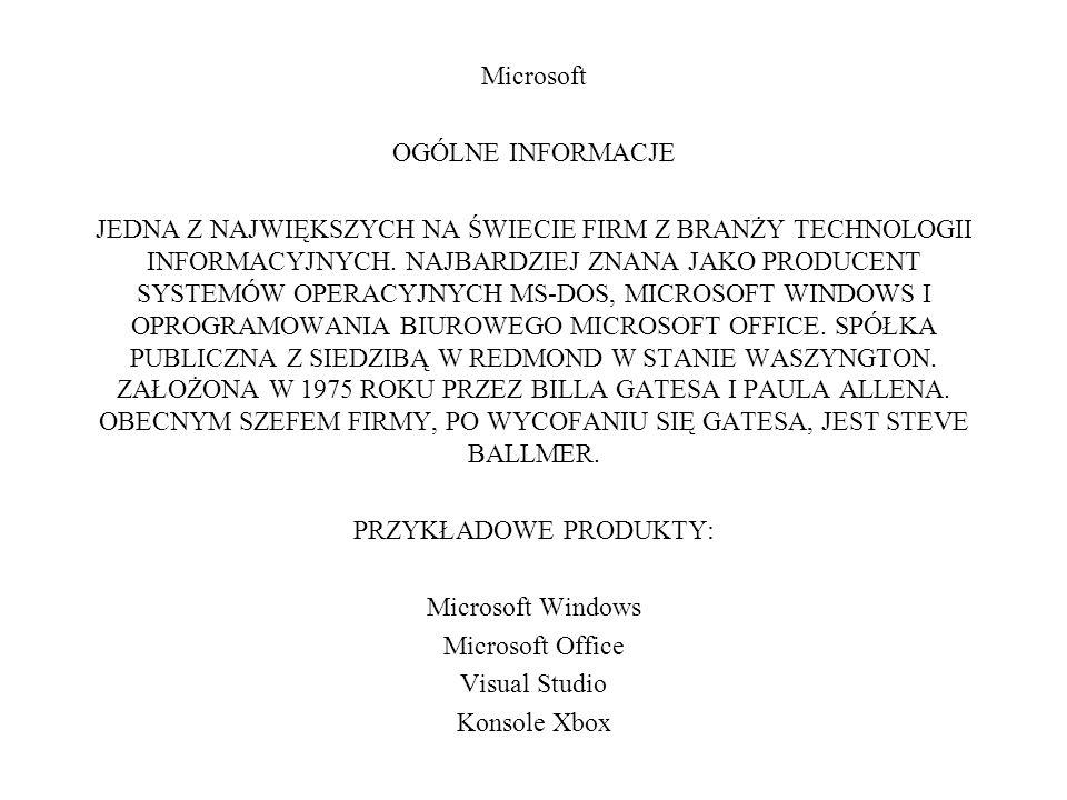 Microsoft OGÓLNE INFORMACJE JEDNA Z NAJWIĘKSZYCH NA ŚWIECIE FIRM Z BRANŻY TECHNOLOGII INFORMACYJNYCH. NAJBARDZIEJ ZNANA JAKO PRODUCENT SYSTEMÓW OPERAC