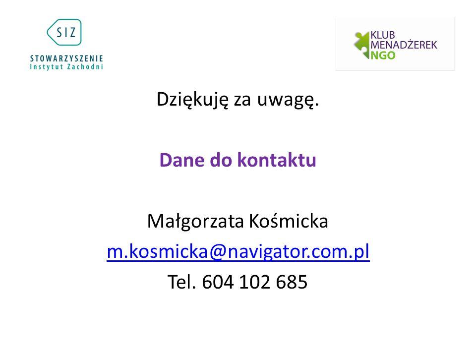Dziękuję za uwagę. Dane do kontaktu Małgorzata Kośmicka m.kosmicka@navigator.com.pl Tel. 604 102 685