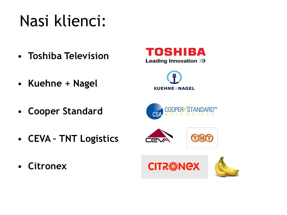 Nasi klienci: Toshiba Television Kuehne + Nagel Cooper Standard CEVA – TNT Logistics Citronex