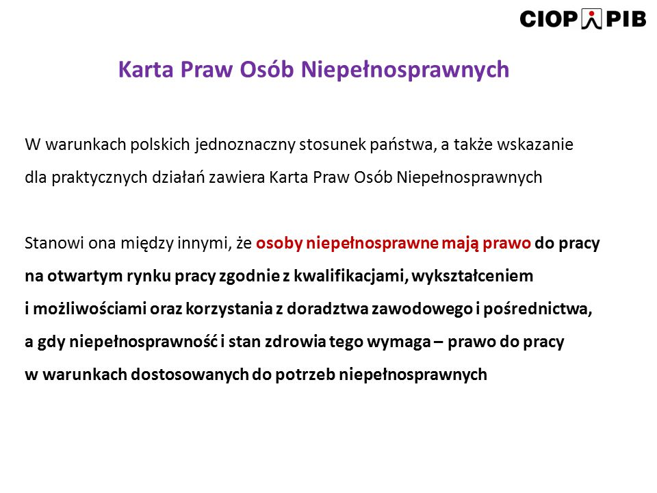 W warunkach polskich jednoznaczny stosunek państwa, a także wskazanie dla praktycznych działań zawiera Karta Praw Osób Niepełnosprawnych Stanowi ona m