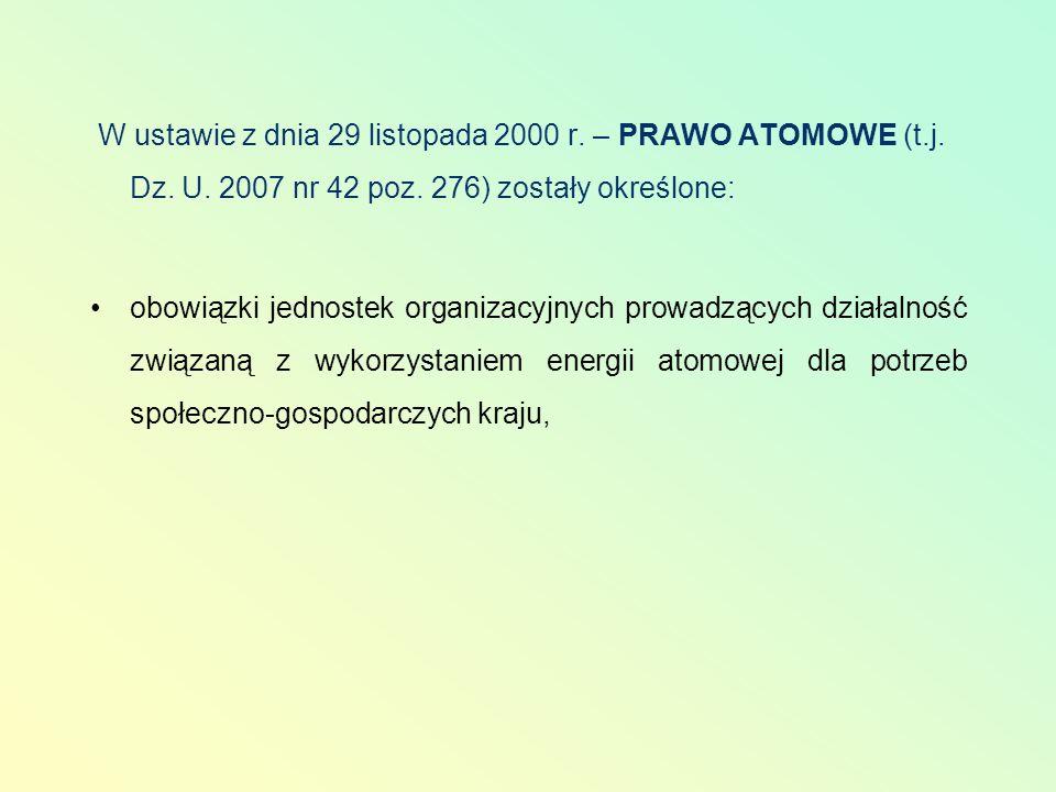 W ustawie z dnia 29 listopada 2000 r. – PRAWO ATOMOWE (t.j. Dz. U. 2007 nr 42 poz. 276) zostały określone: obowiązki jednostek organizacyjnych prowadz