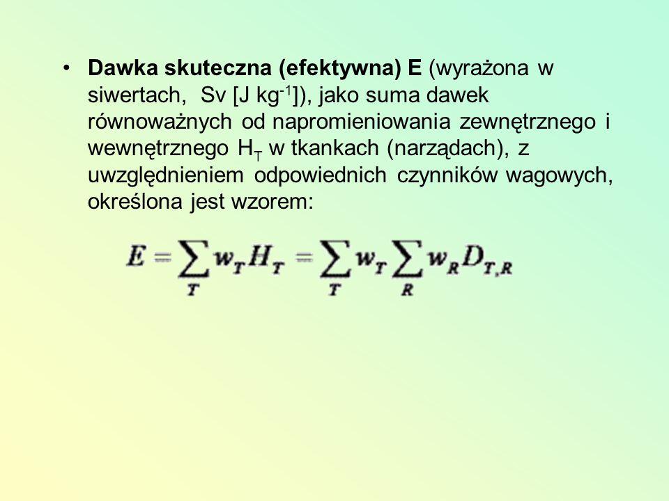 Dawka skuteczna (efektywna) E (wyrażona w siwertach, Sv [J kg -1 ]), jako suma dawek równoważnych od napromieniowania zewnętrznego i wewnętrznego H T