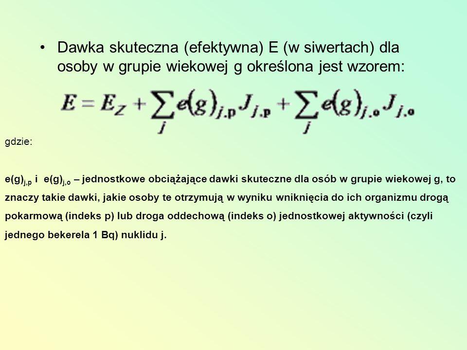 Dawka skuteczna (efektywna) E (w siwertach) dla osoby w grupie wiekowej g określona jest wzorem: gdzie: e(g) j,p i e(g) j,o – jednostkowe obciążające