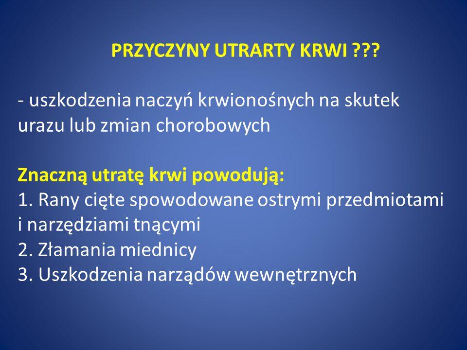 PRZYCZYNY UTRARTY KRWI ??? - uszkodzenia naczyń krwionośnych na skutek urazu lub zmian chorobowych Znaczną utratę krwi powodują: 1. Rany cięte spowodo