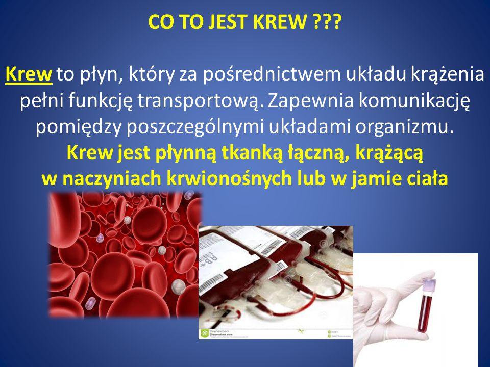 CO TO JEST KREW ??? Krew to płyn, który za pośrednictwem układu krążenia pełni funkcję transportową. Zapewnia komunikację pomiędzy poszczególnymi ukła