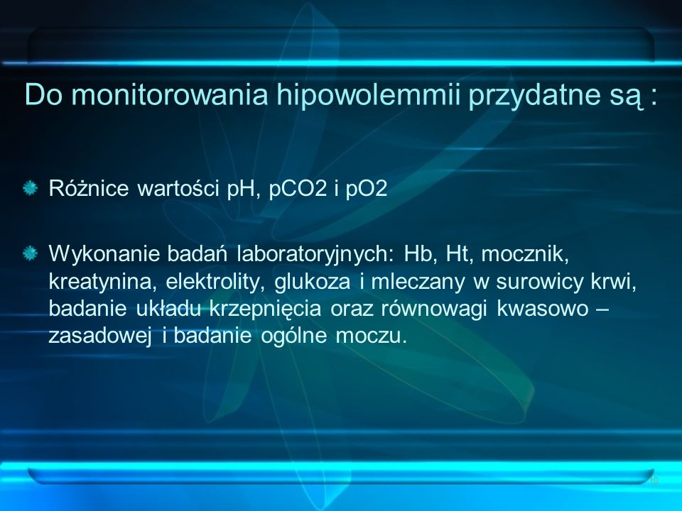 Do monitorowania hipowolemmii przydatne są : Różnice wartości pH, pCO2 i pO2 Wykonanie badań laboratoryjnych: Hb, Ht, mocznik, kreatynina, elektrolity