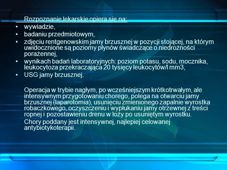 129 Rozpoznanie lekarskie opiera się na: wywiadzie, badaniu przedmiotowym, zdjęciu rentgenowskim jamy brzusznej w pozycji stojącej, na którym uwidoczn
