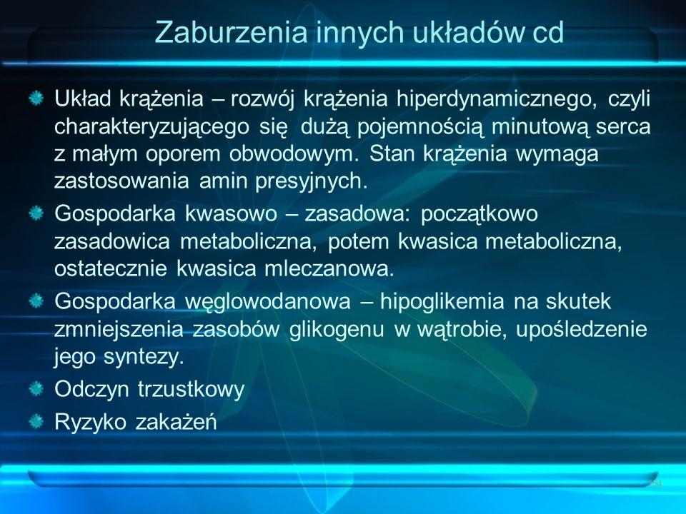 Zaburzenia innych układów cd Układ krążenia – rozwój krążenia hiperdynamicznego, czyli charakteryzującego się dużą pojemnością minutową serca z małym
