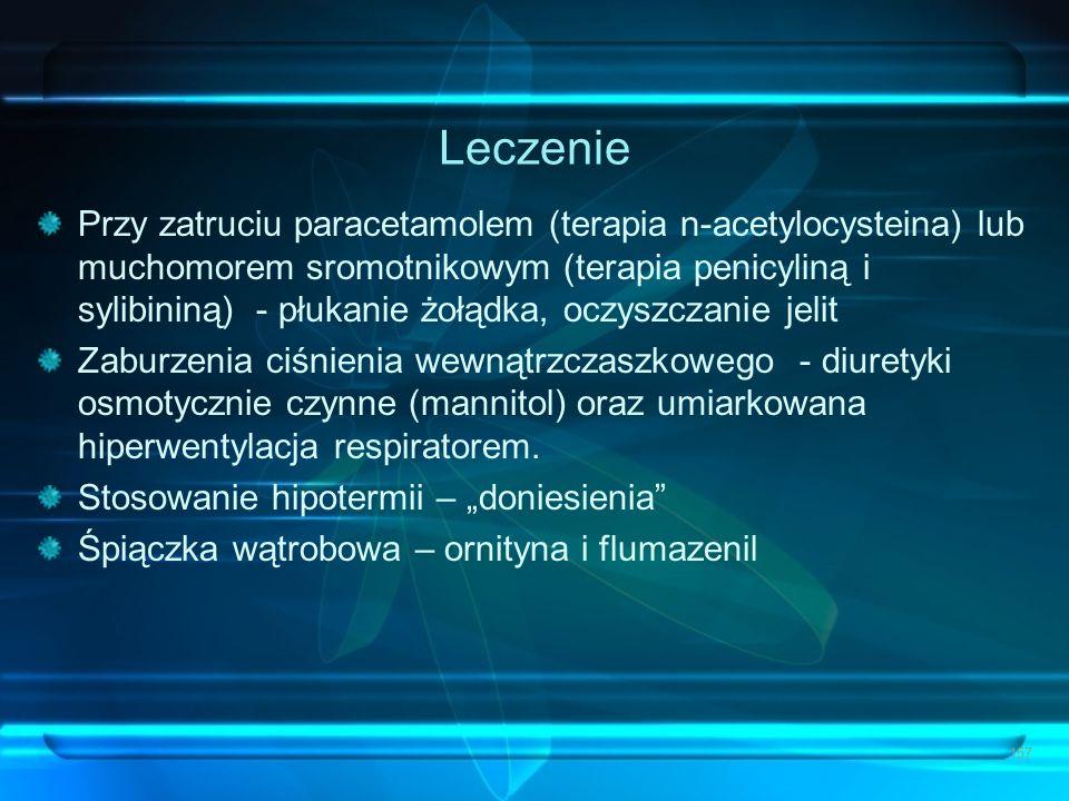 Leczenie Przy zatruciu paracetamolem (terapia n-acetylocysteina) lub muchomorem sromotnikowym (terapia penicyliną i sylibininą) - płukanie żołądka, oc