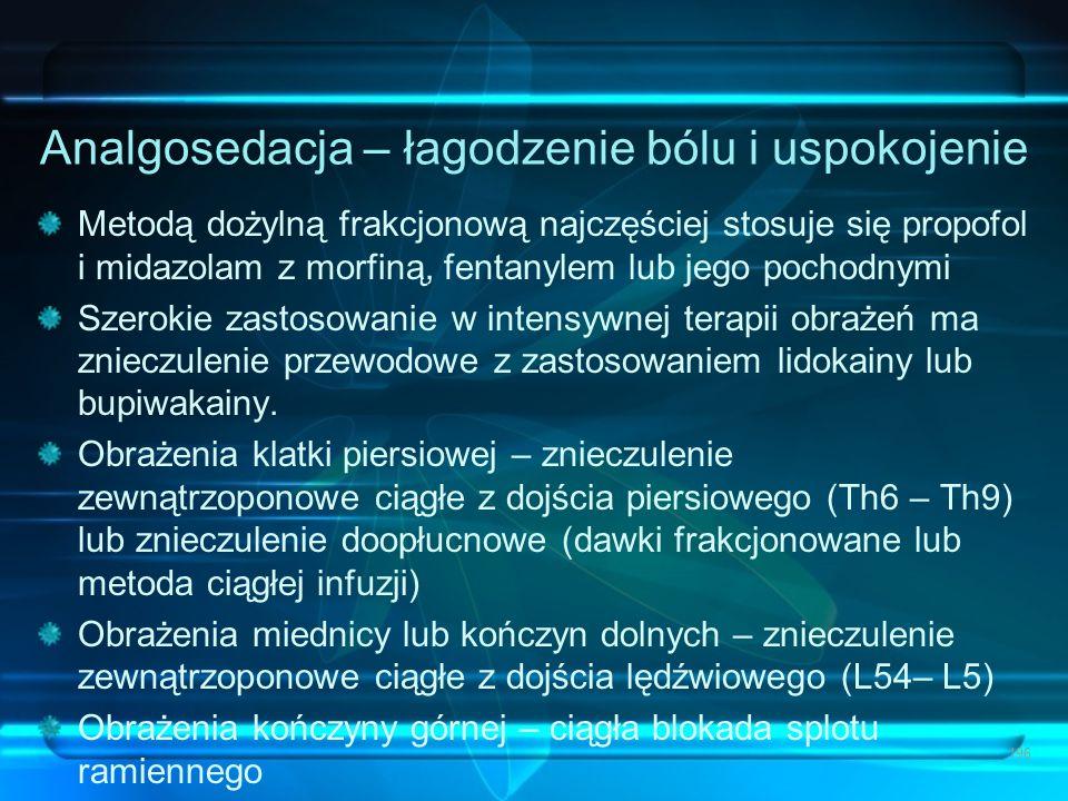 Analgosedacja – łagodzenie bólu i uspokojenie Metodą dożylną frakcjonową najczęściej stosuje się propofol i midazolam z morfiną, fentanylem lub jego p