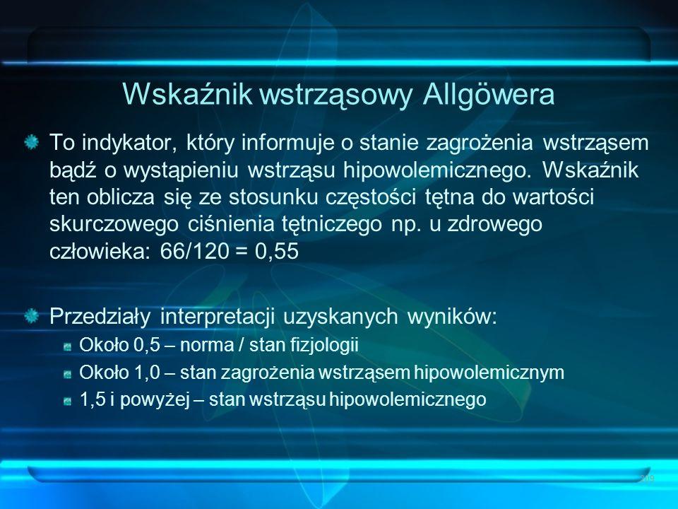 Wskaźnik wstrząsowy Allgöwera To indykator, który informuje o stanie zagrożenia wstrząsem bądź o wystąpieniu wstrząsu hipowolemicznego. Wskaźnik ten o