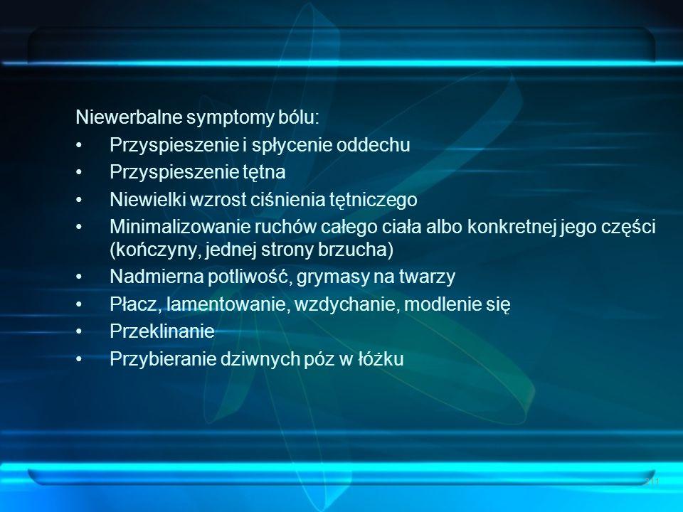 211 Niewerbalne symptomy bólu: Przyspieszenie i spłycenie oddechu Przyspieszenie tętna Niewielki wzrost ciśnienia tętniczego Minimalizowanie ruchów ca