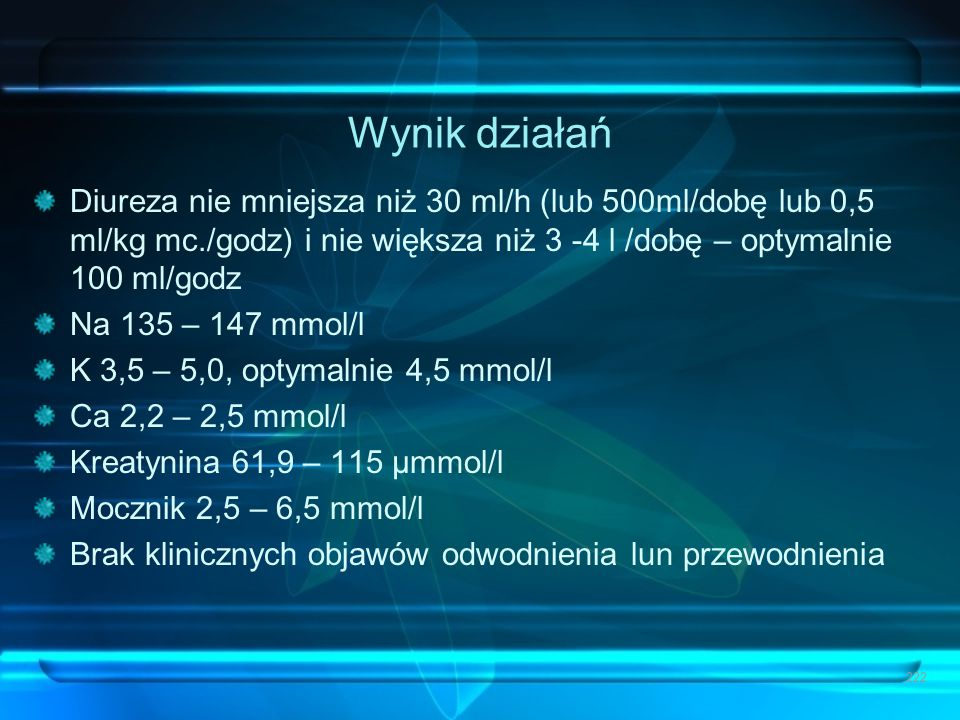 Wynik działań Diureza nie mniejsza niż 30 ml/h (lub 500ml/dobę lub 0,5 ml/kg mc./godz) i nie większa niż 3 -4 l /dobę – optymalnie 100 ml/godz Na 135