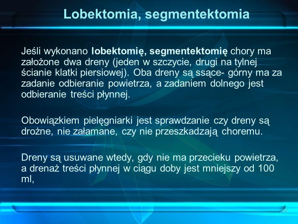 Lobektomia, segmentektomia Jeśli wykonano lobektomię, segmentektomię chory ma założone dwa dreny (jeden w szczycie, drugi na tylnej ścianie klatki pie