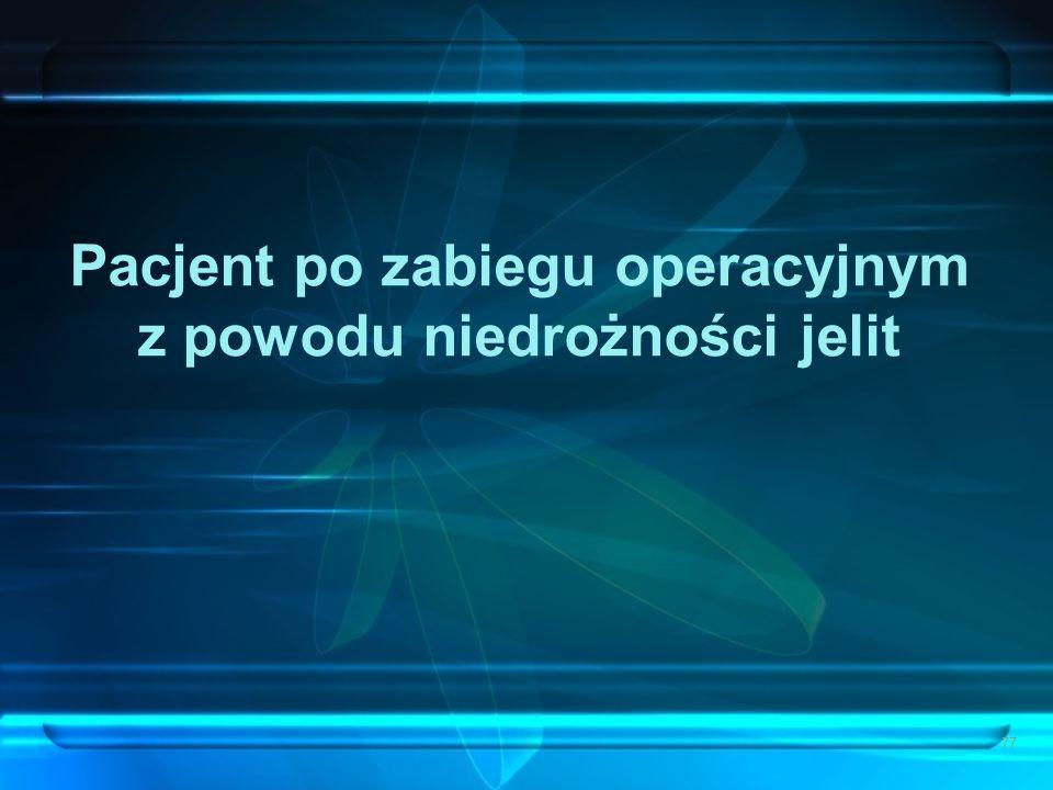 77 Pacjent po zabiegu operacyjnym z powodu niedrożności jelit