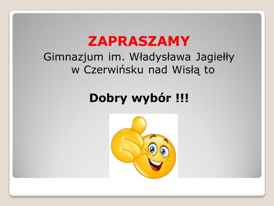 ZAPRASZAMY Gimnazjum im. Władysława Jagiełły w Czerwińsku nad Wisłą to Dobry wybór !!!