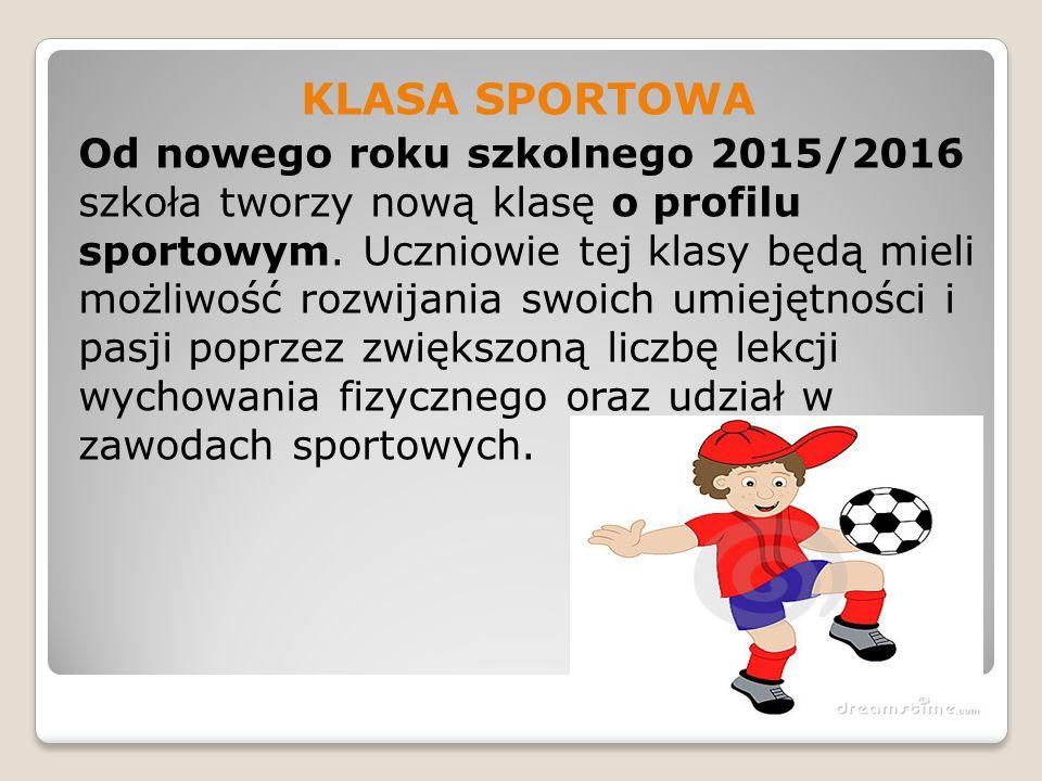 KLASA SPORTOWA Od nowego roku szkolnego 2015/2016 szkoła tworzy nową klasę o profilu sportowym.