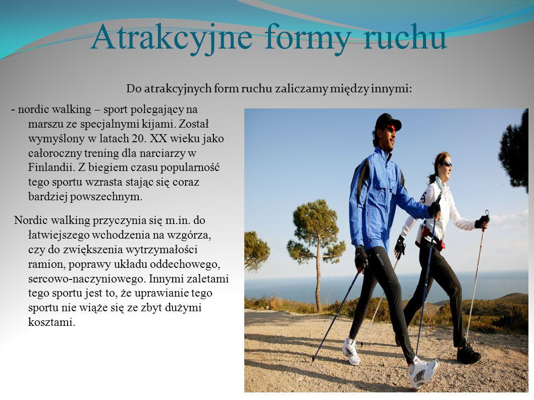 Atrakcyjne formy ruchu - nordic walking – sport polegający na marszu ze specjalnymi kijami. Został wymyślony w latach 20. XX wieku jako całoroczny tre