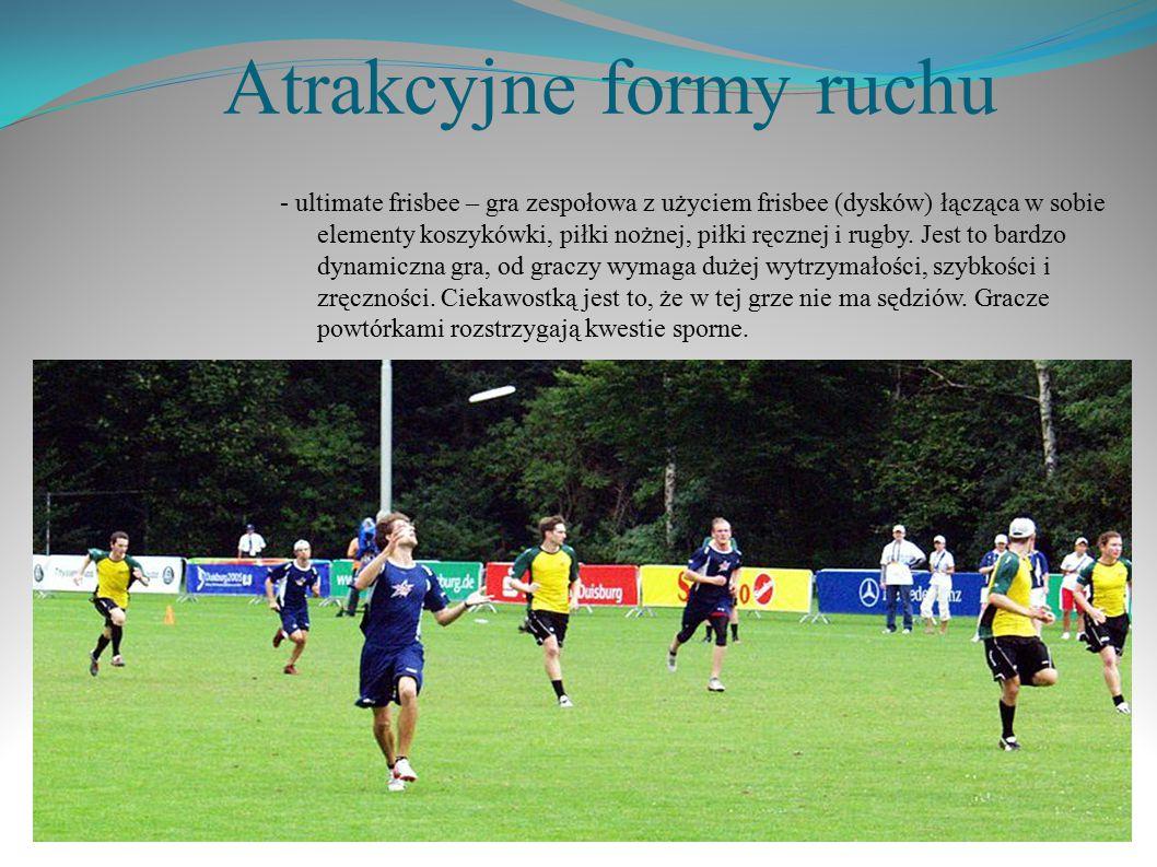 Atrakcyjne formy ruchu - ultimate frisbee – gra zespołowa z użyciem frisbee (dysków) łącząca w sobie elementy koszykówki, piłki nożnej, piłki ręcznej