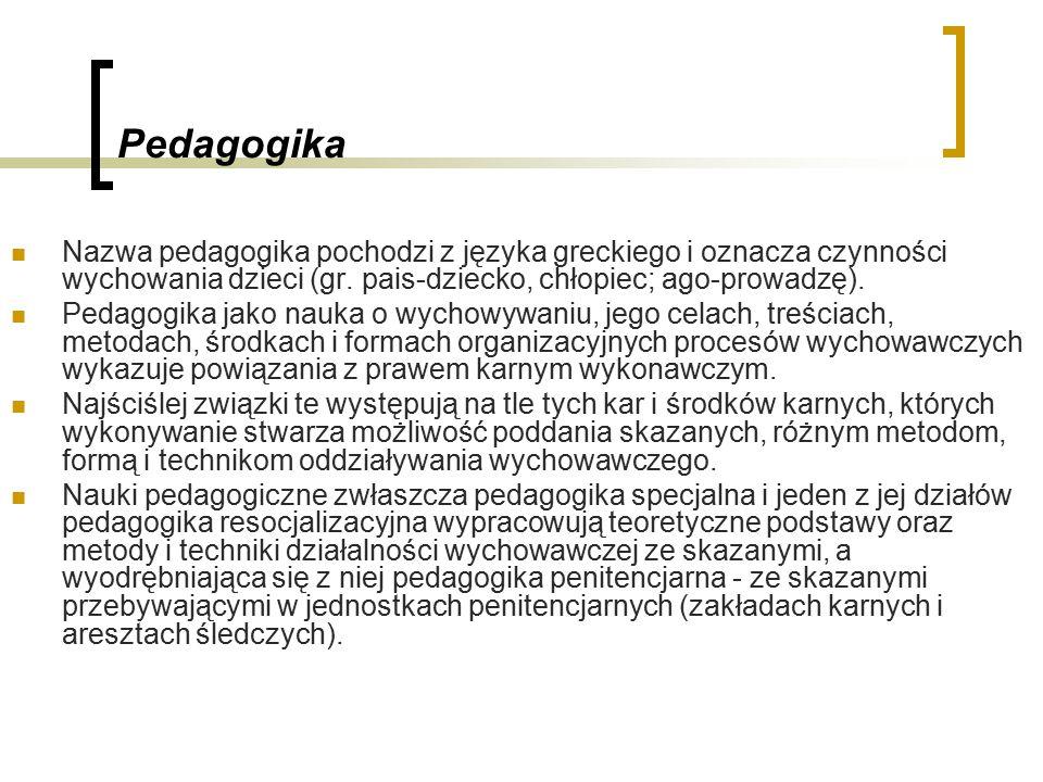 Pedagogika Nazwa pedagogika pochodzi z języka greckiego i oznacza czynności wychowania dzieci (gr.