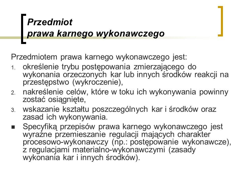 Przedmiot prawa karnego wykonawczego Przedmiotem prawa karnego wykonawczego jest: 1.