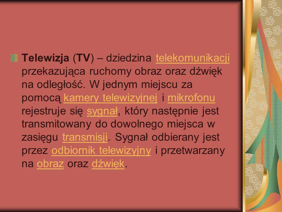 Telewizja (TV) – dziedzina telekomunikacji przekazująca ruchomy obraz oraz dźwięk na odległość. W jednym miejscu za pomocą kamery telewizyjnej i mikro