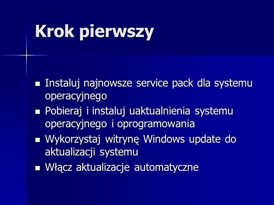 Krok pierwszy Instaluj najnowsze service pack dla systemu operacyjnego Instaluj najnowsze service pack dla systemu operacyjnego Pobieraj i instaluj ua