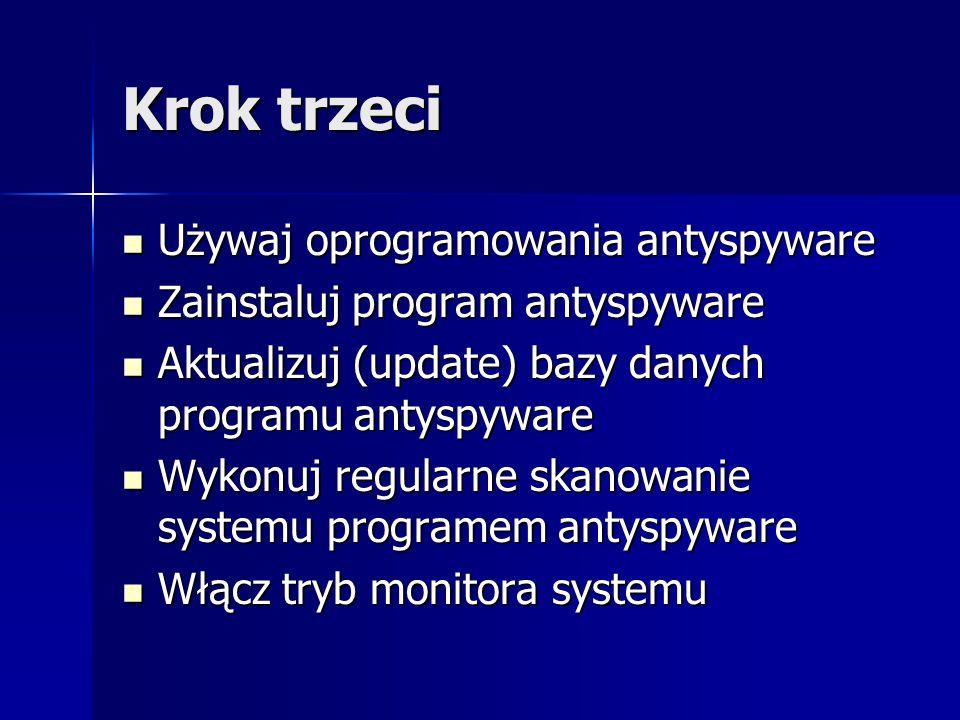 Krok trzeci Używaj oprogramowania antyspyware Używaj oprogramowania antyspyware Zainstaluj program antyspyware Zainstaluj program antyspyware Aktualiz